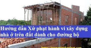 Xử phạt hành vi xây dựng nhà ở trên đất dành cho đường bộ