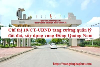 Chỉ thị 19/CT-UBNDVề việc tăng cường quản lý đất đai, xây dựng trên địa bàn vùng Đông tỉnh Quảng Nam